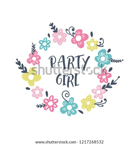 Vector funny illustration, quote party girl, bady shower nursery theme, lettering style font. Good for posters, postcards, mugs, t-shirts and more. Flowers frame template. #1217268532