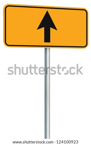 Go straight ahead route road sign, yellow isolated roadside traffic signage, this way only direction pointer perspective, black arrow frame roadsign, grey pole post Royalty-Free Stock Photo #124100923