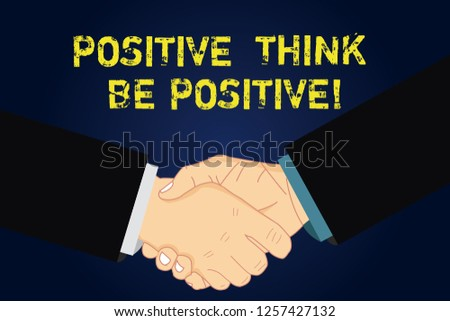 Handwriting text writing Think Positive Be Positive. Concept meaning Always have motivation attitude positivism Hu analysis Shaking Hands on Agreement Sign of Respect and Honor. #1257427132