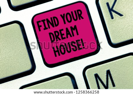Writing note showing Find Your Dream House. Business photo showcasing Searching for the perfect property home apartment Keyboard Intention to create computer message keypad idea.