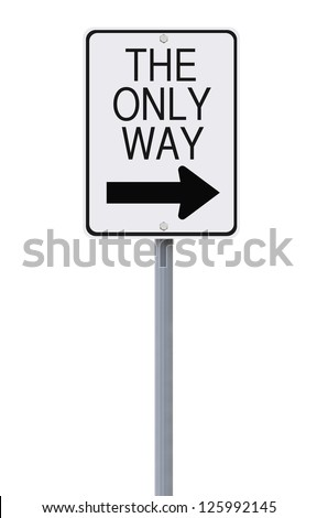 Modified one way sign indicating The Only Way (on white)
