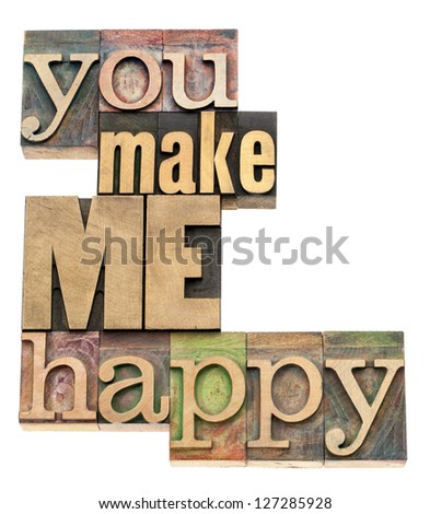 you make me happy - isolated text in vintage letterpress wood type printing blocks