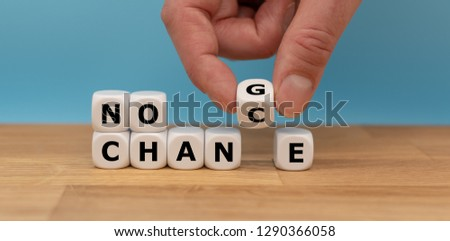 "No change, no chance. Hand turns a dice and changes the expression ""no change"" to ""no chance"" #1290366058"