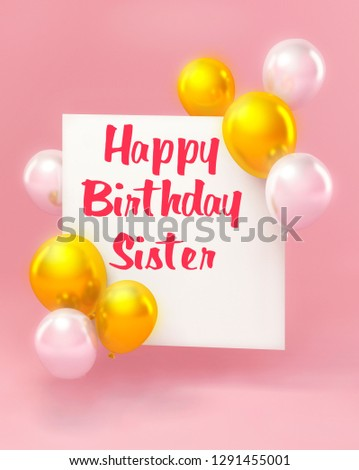 Happy Birthday sister, greeting card in 3d style. Birthday card with balloons on pink background