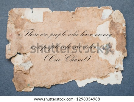 «There are people who have money and people who are rich». - famous Coco Chanel written on a old paper