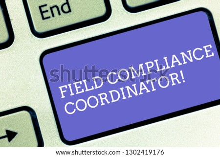 Conceptual hand writing showing Field Compliance Coordinator. Business photo text assist in preparation of regulatory documents Keyboard key Intention to create computer message idea. #1302419176