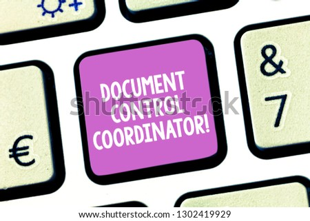 Handwriting text writing Document Control Coordinator. Concept meaning analysisaging and controlling company documents Keyboard key Intention to create computer message pressing keypad idea. #1302419929