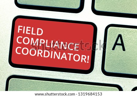 Text sign showing Field Compliance Coordinator. Conceptual photo assist in preparation of regulatory documents Keyboard key Intention to create computer message pressing keypad idea. #1319684153