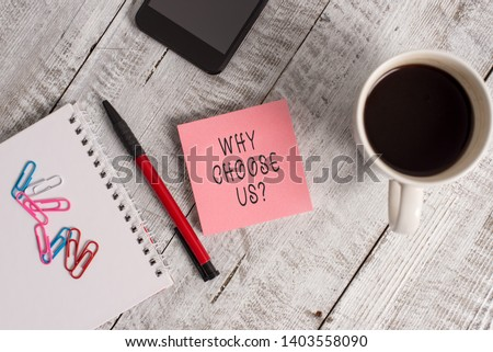 Word writing text Why Choose Us Question. Business concept for list of advantages and disadvantages to select product service. #1403558090