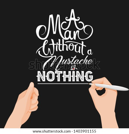A Man Without A Mustache Is Nothing. Lettering Art Typography Quote With Black Or Dark Background. #1403901155