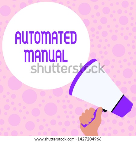 Writing note showing Automated Manual. Business photo showcasing as trigger shift and it can switch between moods easily Hand Holding Loudhailer Speech Text Balloon Announcement New. #1427204966