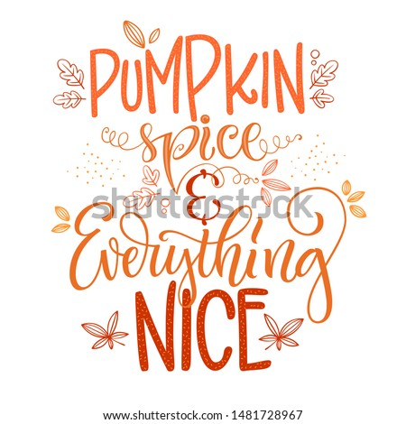 Pumpkin spice and everything nice - quote. Autumn pumpkin spice season handdrawn lettering phrase. Vector calligraphy illustration.  Modern design element. Seasonal celebration. October party.  #1481728967