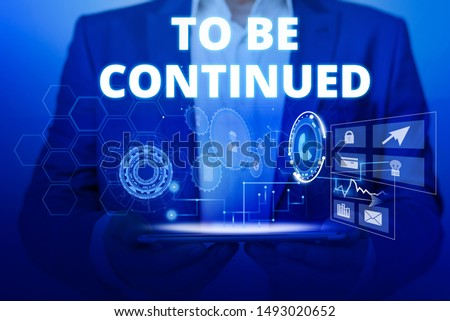 Text sign showing To Be Continued. Conceptual photo indicate that the story continues in the next episode Male human wear formal work suit presenting presentation using smart device. #1493020652