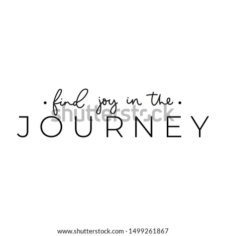 Find joy in the journey inspirational print vector illustration. Motivation lettering quote in black isolated on white flat style. Design element for poster, banner, greeting or invitation card Royalty-Free Stock Photo #1499261867
