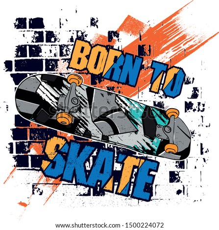 Typography hand drawn skateboard print with slogan - Born to skate. bright print for prints, clothes, t shirt, child or wrapping  paper. Creative kids original design  #1500224072