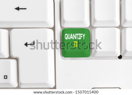 Conceptual hand writing showing Quantify It. Business photo text Measure the size or amount of something and express in numbers White pc keyboard with note paper above the white background. #1507015400