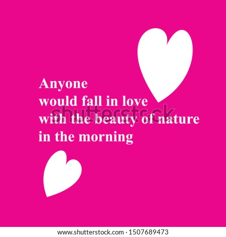"""Vector image of a quote about nature in the morning. The quote was written, """"Anyone would fall in love with the beauty of nature in the morning."""""""