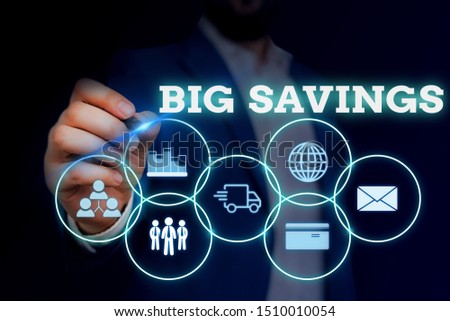 Handwriting text writing Big Savings. Concept meaning income not spent or deferred consumption putting money aside Male human wear formal work suit presenting presentation using smart device. #1510010054