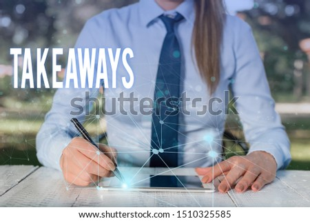 Conceptual hand writing showing Takeaways. Business photo showcasing An act or instance of giving something from you to someone Female human wear formal work suit presenting smart device. #1510325585