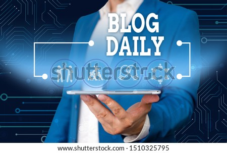 Conceptual hand writing showing Blog Daily. Business photo text Daily posting of any event via internet or media tools Male wear formal work suit presenting presentation smart device. #1510325795