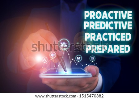 Handwriting text writing Proactive Predictive Practiced Prepared. Concept meaning Preparation Strategies Management Male human wear formal work suit presenting presentation using smart device. #1515470882