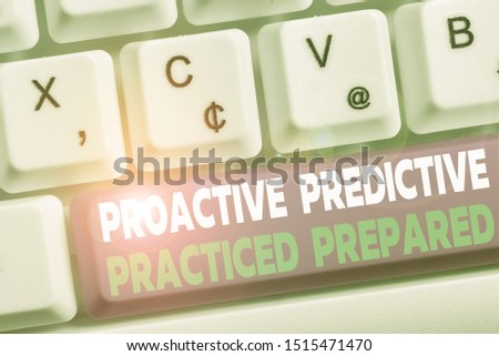 Word writing text Proactive Predictive Practiced Prepared. Business concept for Preparation Strategies Management White pc keyboard with empty note paper above white background key copy space. #1515471470