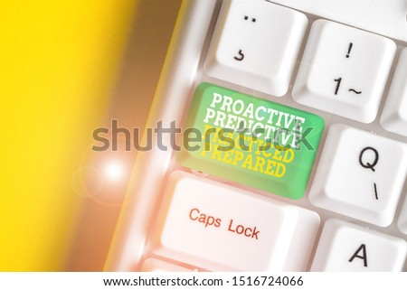 Conceptual hand writing showing Proactive Predictive Practiced Prepared. Business photo showcasing Preparation Strategies Management White pc keyboard with note paper above the white background. #1516724066