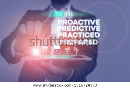 Handwriting text writing Proactive Predictive Practiced Prepared. Concept meaning Preparation Strategies Management Male human wear formal work suit presenting presentation using smart device. #1516724393