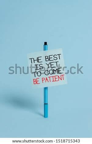 Text sign showing The Best Is Yet To Come Be Patient. Conceptual photo dont lose hope light come after darkness Ballpoint blank colored sticky note peaceful cool pastel fashion background.