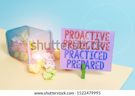 Word writing text Proactive Predictive Practiced Prepared. Business concept for Preparation Strategies Management Trash bin crumpled paper clothespin empty reminder office supplies tipped. #1522479995