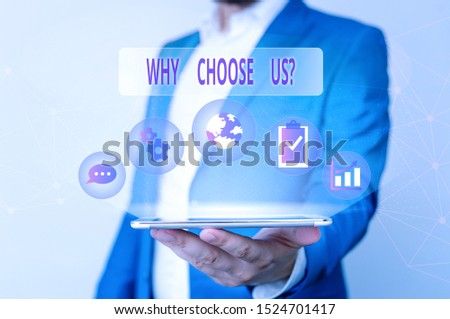 Conceptual hand writing showing Why Choose Us Question. Business photo text Reasons for choosing our brand over others arguments Male human wear formal suit presenting using smart device. #1524701417