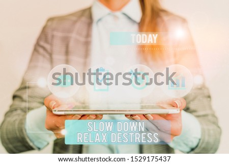 Writing note showing Slow Down Relax Destress. Business photo showcasing calming bring happiness and put you in good mood Female human wear formal work suit presenting smart device. #1529175437