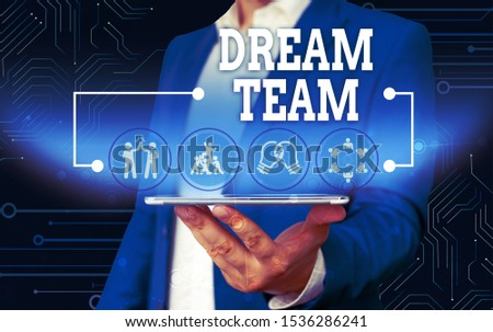 Conceptual hand writing showing Dream Team. Business photo text Prefered unit or group that make the best out of a demonstrating Male wear formal work suit presenting presentation smart device. #1536286241