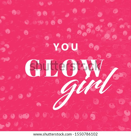 You glow girl, fashion quote, modern typography, sequin background #1550786102
