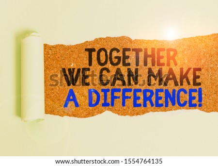 Writing note showing Together We Can Make A Difference. Business photo showcasing be very important some way in like team or group Cardboard which is torn placed above a wooden classic table. #1554764135