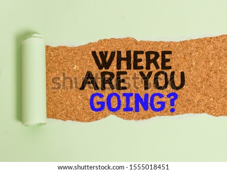 Writing note showing Where Are You Goingquestion. Business photo showcasing used to ask someone the destination headed to Cardboard which is torn placed above a wooden classic table. #1555018451