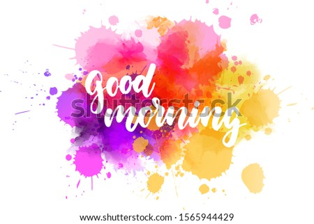 Good morning hand lettering text. Modern calligraphy inspirational quote.  On colorful abstract watercolor splashes background