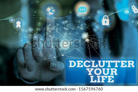 Handwriting text Declutter Your Life. Concept meaning To eliminate extraneous things or information in life Picture photo system network scheme modern technology smart device. #1567596760