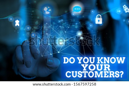 Handwriting text Do You Know Your Customers question. Concept meaning asking to identify a customer s is nature Picture photo system network scheme modern technology smart device. #1567597258