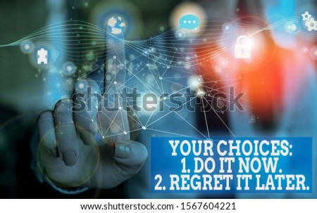 Handwriting text Your Choices 1 Do It Now 2 Regret It Later. Concept meaning Think first before deciding Picture photo system network scheme modern technology smart device. #1567604221