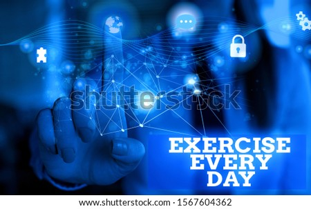 Handwriting text Exercise Every Day. Concept meaning move body energetically in order to get fit and healthy Picture photo system network scheme modern technology smart device. #1567604362