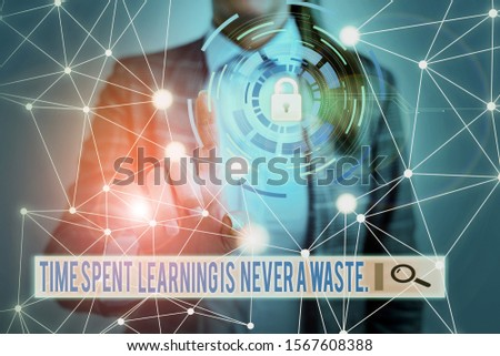 Handwriting text Time Spent Learning Is Never A Waste. Concept meaning education has no end Keep learning Picture photo system network scheme modern technology smart device. #1567608388