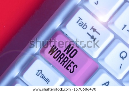 Word writing text No Worries. Business concept for an expression used to say that everything is all right. #1570686490