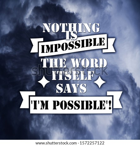 Inspirational Quotes Nothing is impossible the word itself says i'm possible, positive, motivational #1572257122