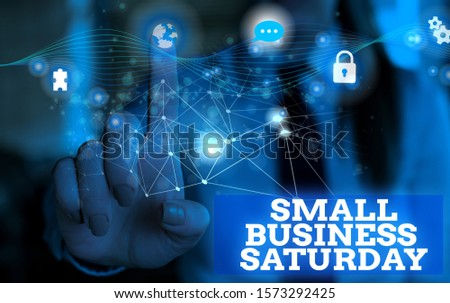 Handwriting text Small Business Saturday. Concept meaning American shopping holiday held during the Saturday Picture photo system network scheme modern technology smart device. #1573292425