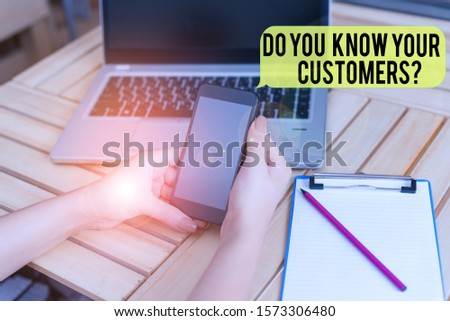 Handwriting text Do You Know Your Customers question. Concept meaning asking to identify a customer s is nature woman laptop computer smartphone office supplies technological devices. #1573306480