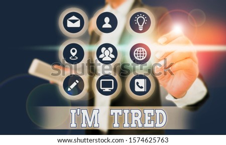 Word writing text I M Tired. Business concept for drained of strength and energy Fatigued to the point of exhaustion. #1574625763