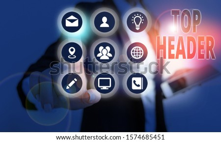 Conceptual hand writing showing Top Header. Business photo showcasing text at the top of a page in an electronic document or hard copy. #1574685451
