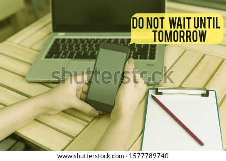 Handwriting text Do Not Wait Until Tomorrow. Concept meaning needed to do it right away Urgent Better do now woman laptop computer smartphone office supplies technological devices. #1577789740