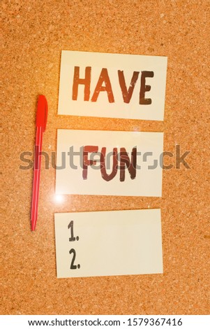 Conceptual hand writing showing Have Fun. Business photo showcasing wish somebody good and enjoyable time when they do something Empty sticker reminder memo billboard corkboard desk paper. #1579367416